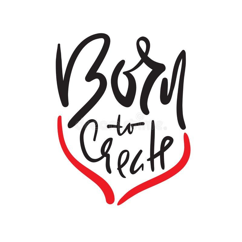 Urodzony tworzyć - prosty inspiruje i motywacyjna wycena Ręka rysujący piękny literowanie Druk dla inspiracyjnego plakata, koszul ilustracji