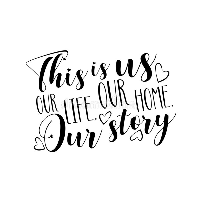 This is us our life our home our story- positive calligraphy text. royalty free illustration