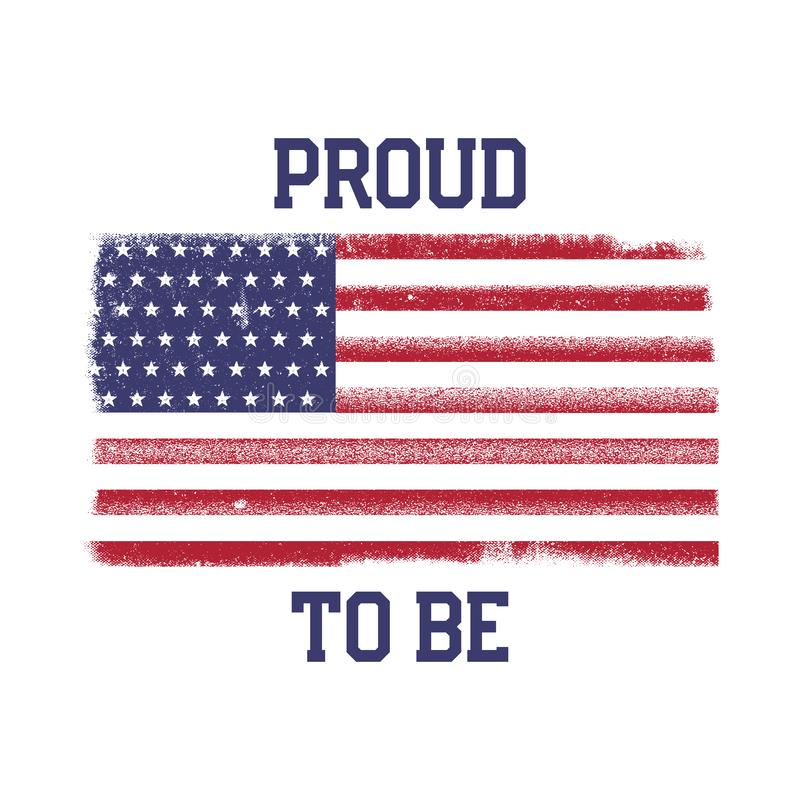 USA amerikansk nationsflagga i disstressed stil Tappningdesign med ord - som är stolta att vara Göra perfekt för T-tröja, affisch stock illustrationer