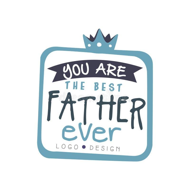 Usted es el mejor diseño del logotipo del padre nunca, etiqueta creativa feliz del día de padres para la bandera, cartel, tarjeta ilustración del vector