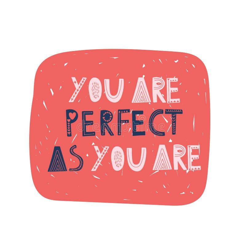 Usted es tan perfecto que usted es Letras exhaustas de la mano del vector, estilo escandinavo Cita inspirada positiva del cuerpo libre illustration