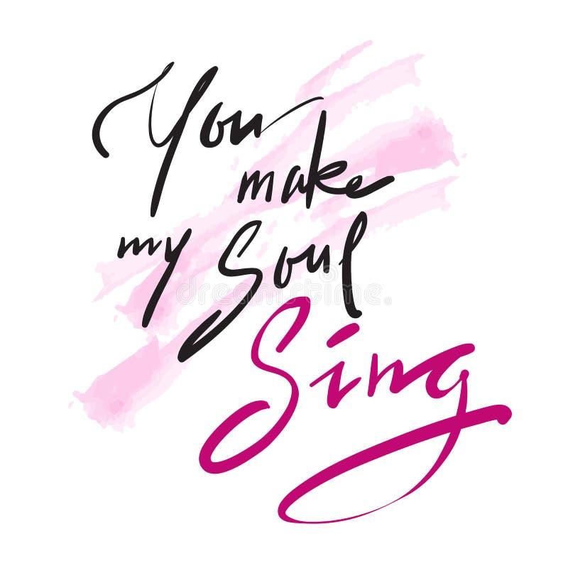 Usted hace que mi alma canta - simple inspire y cita de motivación del amor ilustración del vector
