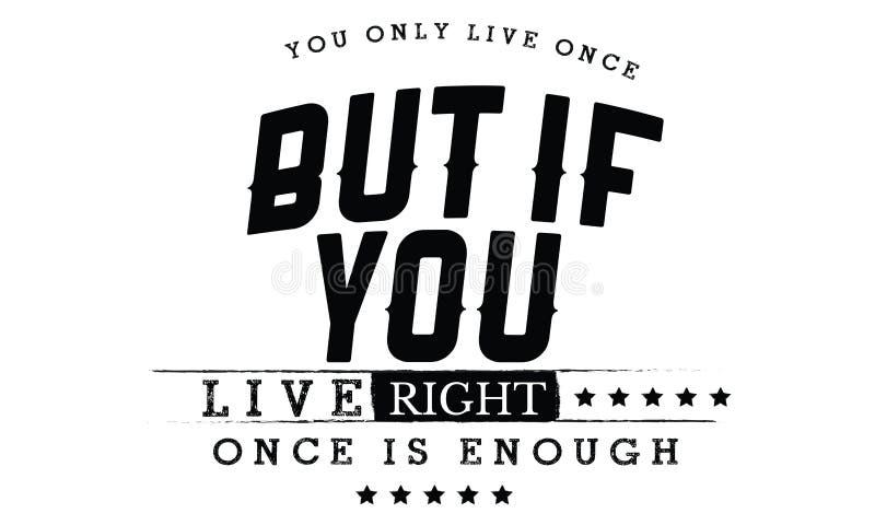Usted vive solamente una vez, pero si usted vive a la derecha, es una vez bastante libre illustration