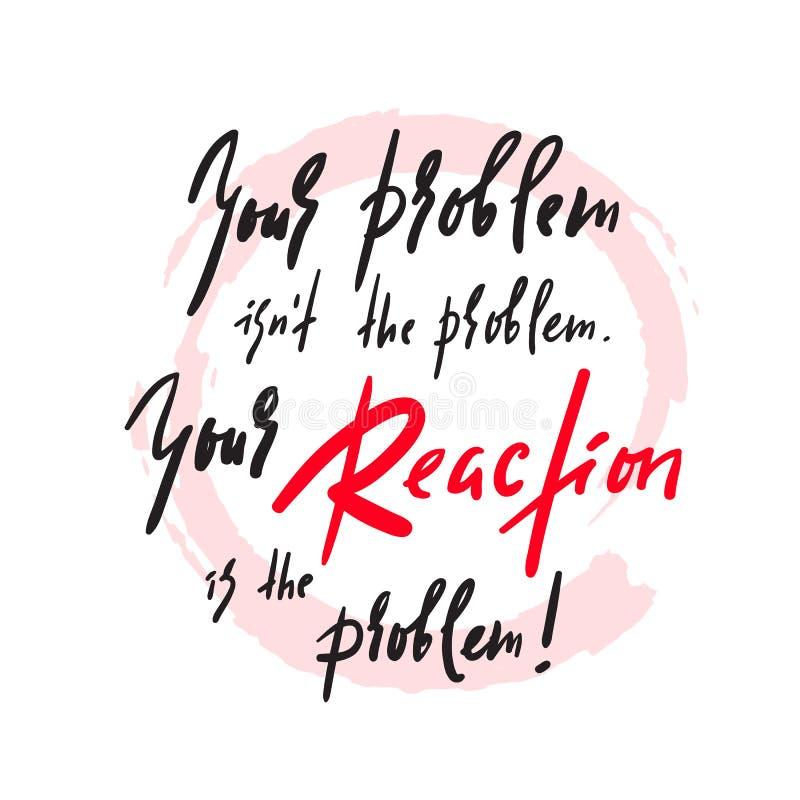 Uw Probleem en uw Reactie - inspireer en motievencitaat Het emotionele van letters voorzien Druk voor inspirational affiche, vector illustratie