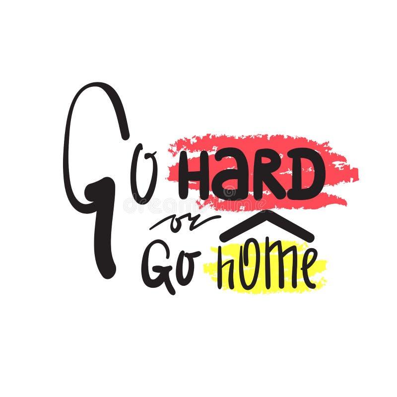 Vá duramente ou vá em casa - inspire e citações inspiradores Rotulação bonita tirada mão ilustração royalty free