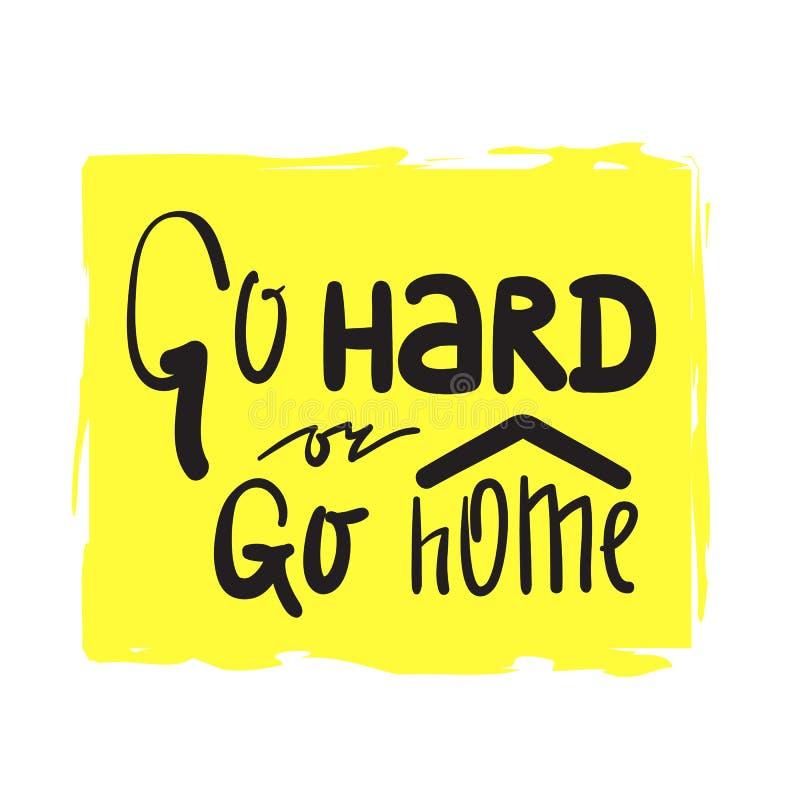 Vá duramente ou vá em casa - inspire e citações inspiradores Rotulação bonita tirada mão Cópia para o cartaz inspirado, ilustração royalty free