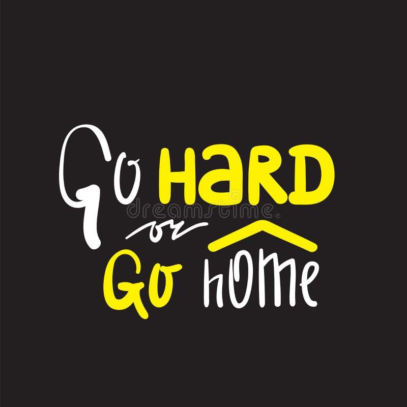 Vá duramente ou vá em casa - inspire e citações inspiradores Rotulação bonita tirada mão Imprima para o cartaz inspirado, t-shirt ilustração do vetor
