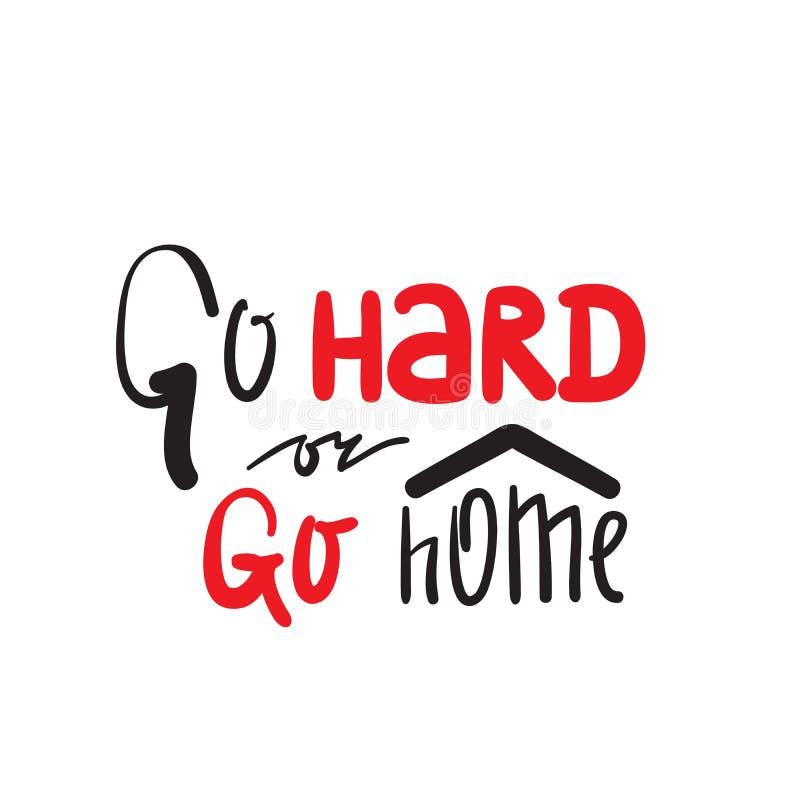 Vá duramente ou vá em casa - inspire e citações inspiradores Rotulação bonita tirada mão Imprima para o cartaz inspirado, t-shirt ilustração stock