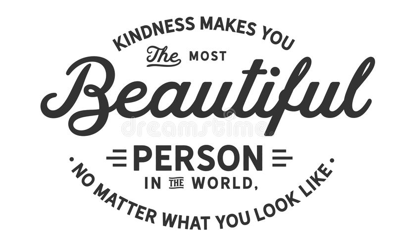 Vänlighet gör dig den mest härliga personen i världen, ingen fråga vad du ser som royaltyfri illustrationer