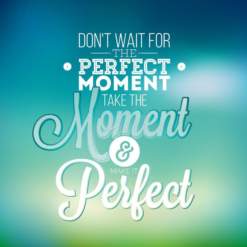 Vänta inte på det perfekta ögonblicket, att ta ögonblicket, och att göra det göra perfekt inspirationcitationstecknet på abstrakt vektor illustrationer