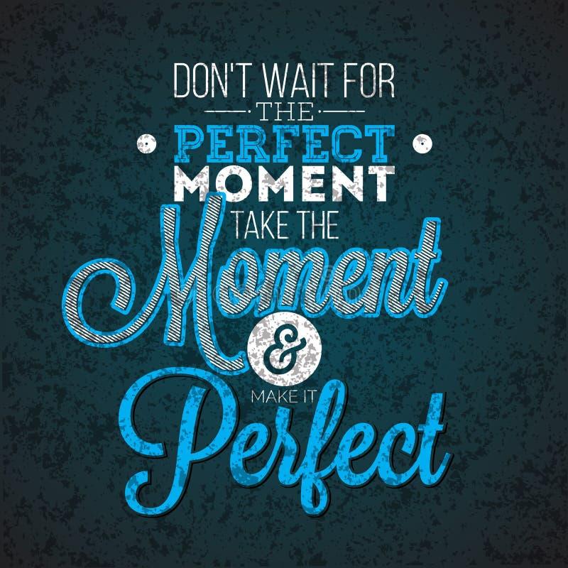 Vänta inte på det perfekta ögonblicket, att ta ögonblicket, och att göra det göra perfekt inspirationcitationstecknet på abstrakt stock illustrationer