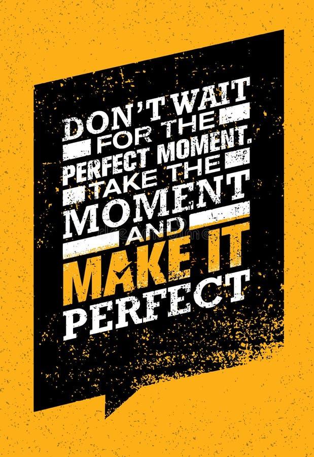 Vänta inte på det perfekta ögonblicket Ta ögonblicket och gör det perfekt Inspirerande idérikt motivationcitationstecken royaltyfri illustrationer