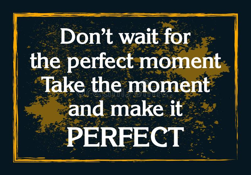Vänta inte på det perfekta ögonblicket tar ögonblicket och gör det perfekt också vektor för coreldrawillustration stock illustrationer