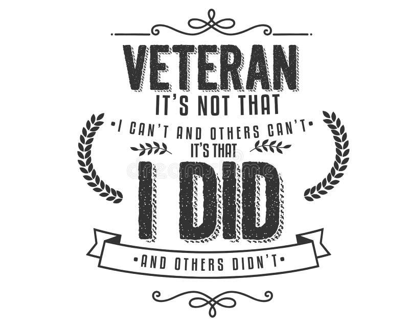 Vétéran il ` s pas que je peux le ` t et d'autres peut le ` t il le ` s que j'ai fait et d'autres le ` t de didn illustration stock