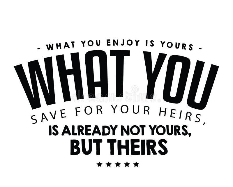 Vad du tycker om, är din; vad du sparar för dina arvingar, är redan inte din, utan deras vektor illustrationer