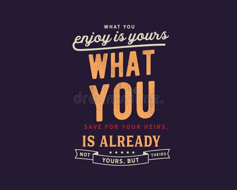 Vad du tycker om, är din; vad du sparar för dina arvingar, är redan inte din, utan deras stock illustrationer