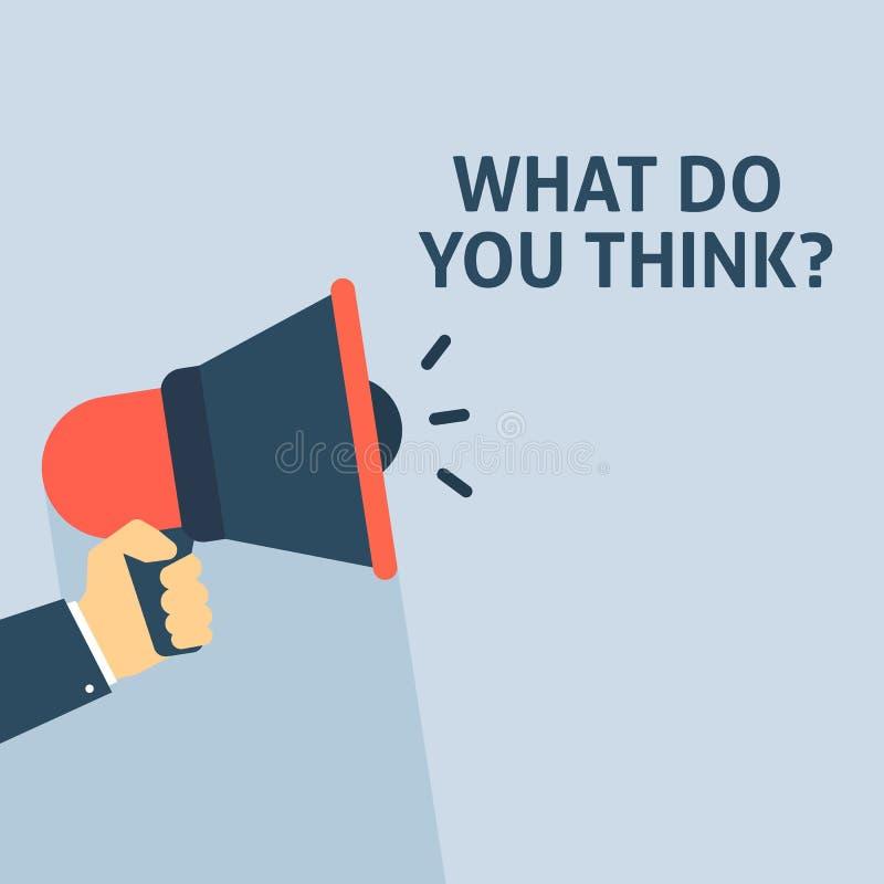 VAD TÄNKER DU? Meddelande Hållande megafon för hand med anförandebubblan royaltyfri illustrationer