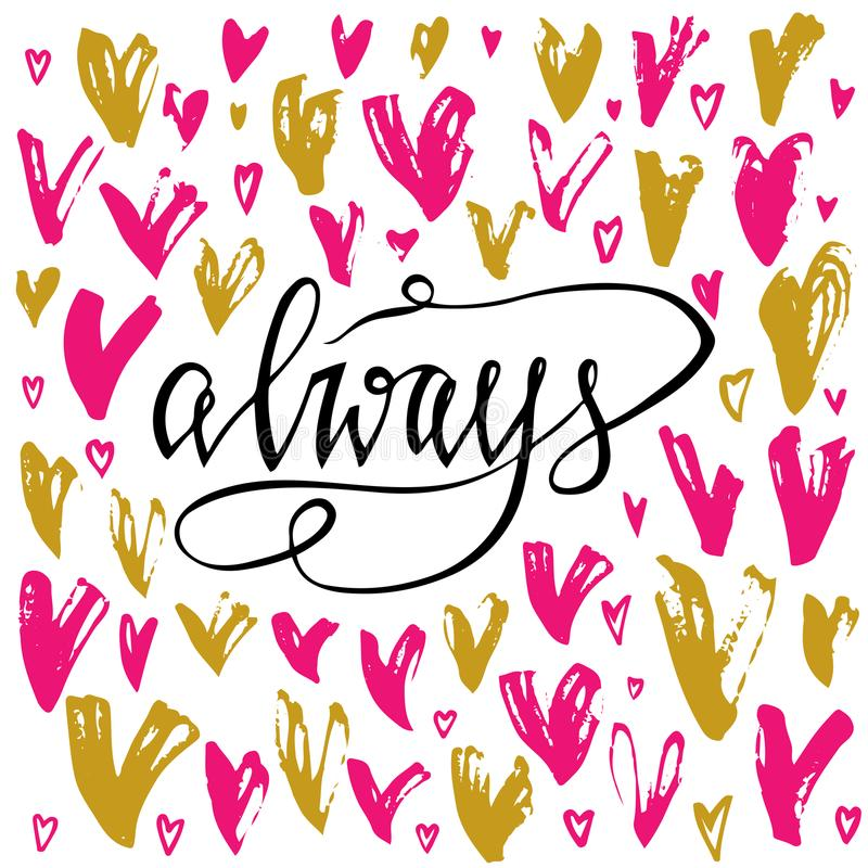Always. Valentines day greeting card with calligraphy and hearts. Hand drawn design elements.Unique typography design element for vector illustration