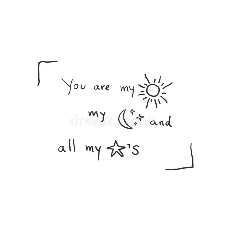 Valentines love doodle hand drawn design, you are my sun my moon and all my stars. vector illustration. Valentines love doodle hand drawn design, you are my sun vector illustration