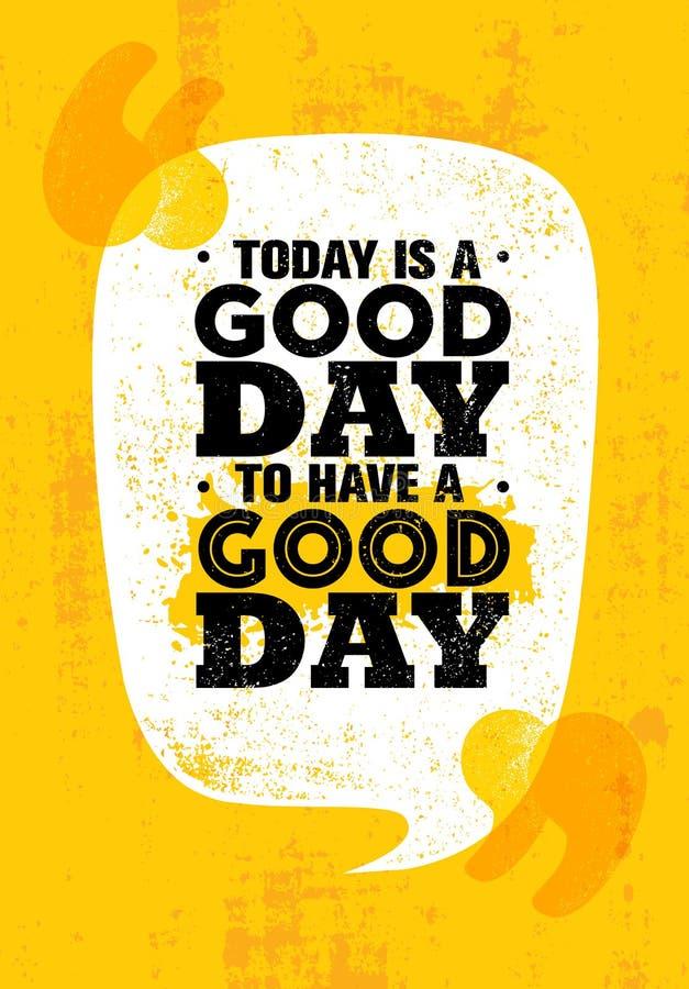 Vandaag is een Goede Dag om een Goede Dag te hebben Het inspireren Creatief de Affichemalplaatje van het Motivatiecitaat Vectorty vector illustratie