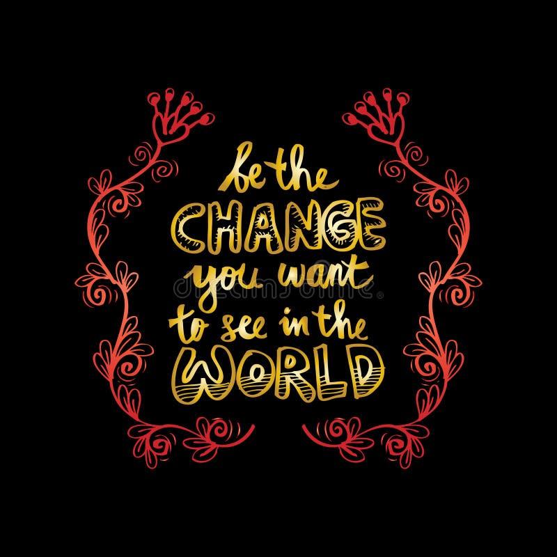 Var ändringen som du önskar att se i världen royaltyfri illustrationer
