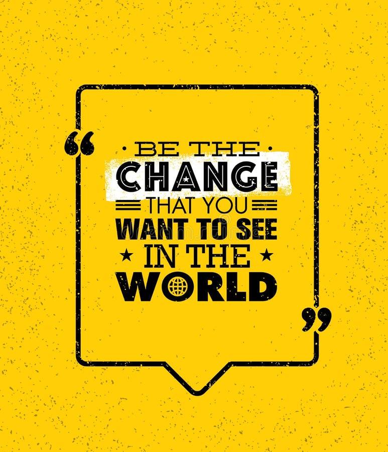 Var ändringen som du önskar att se i världen Inspirerande idérikt motivationcitationstecken Vektortypografibaner stock illustrationer