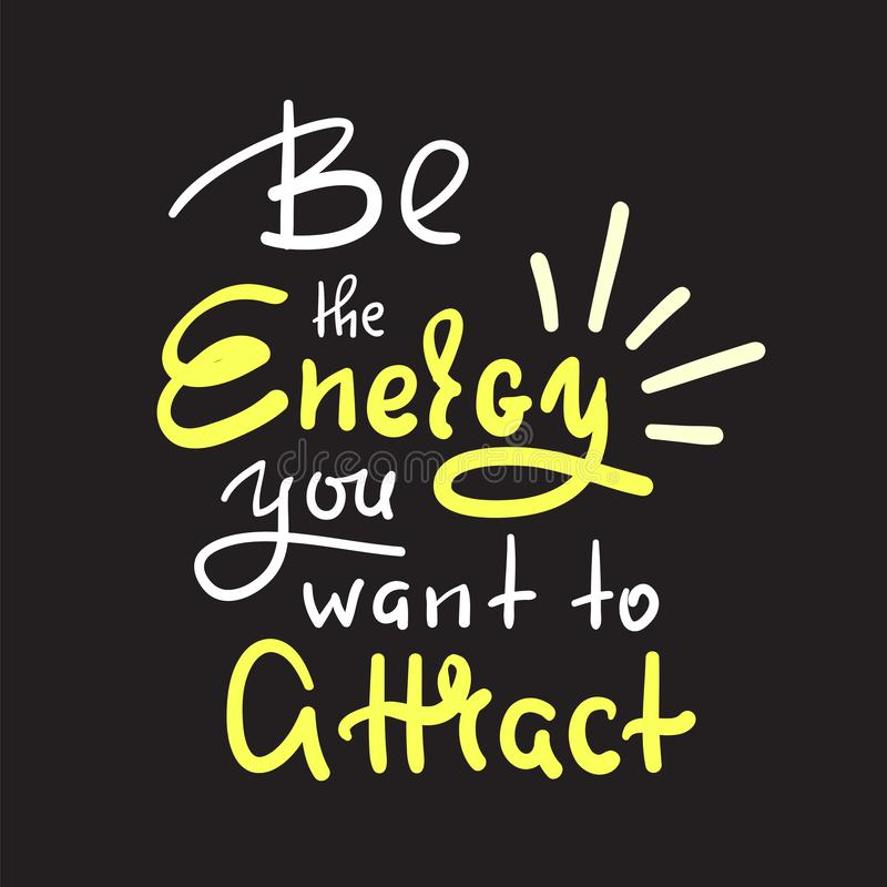 Var energin som du önskar inget tilldrar - inspirera och det motivational citationstecknet royaltyfri illustrationer