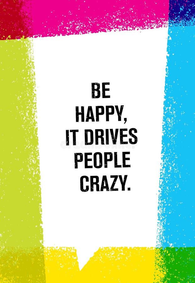 Var lycklig, det kör galet folk Inspirerande idérikt motivationcitationstecken Affisch för typografi för vektorborstetextur royaltyfri illustrationer