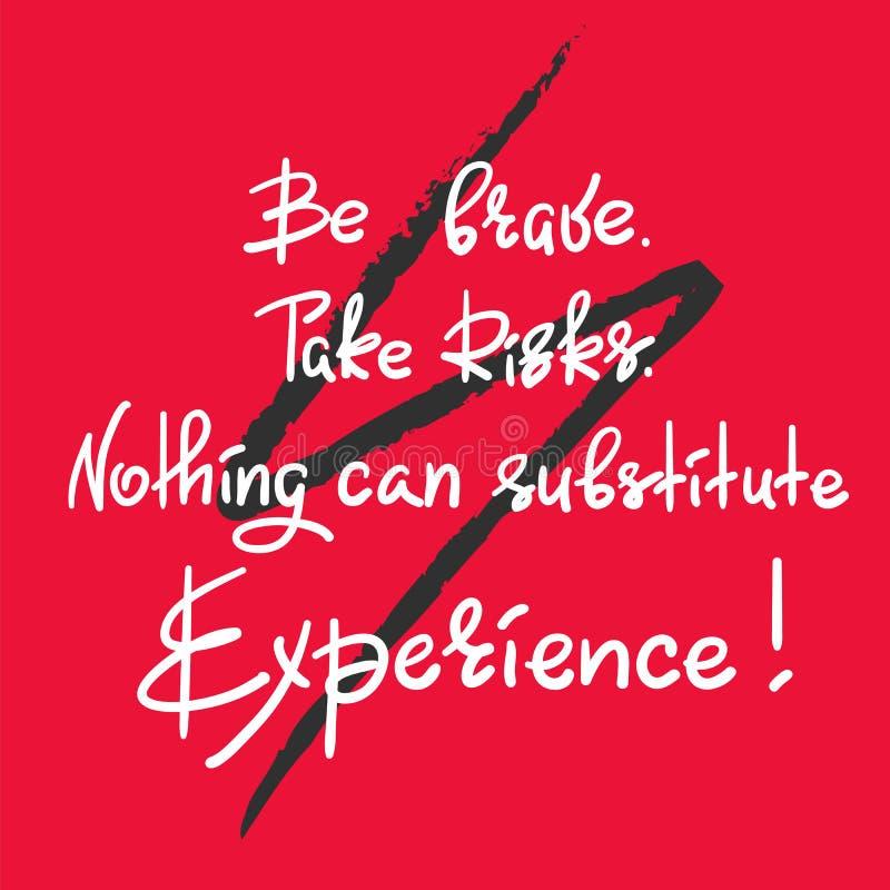 Var modig Ta risker Ingenting kan ersätta erfarenhet - handskrivet motivational citationstecken royaltyfri illustrationer