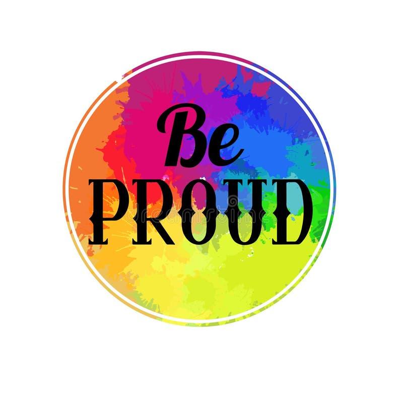 Var stolt bokstäver som är skriftlig i mönstrad stil för tappning på regnbågevattenfärgcirkel Var stolt av dig Motivational citat royaltyfri illustrationer
