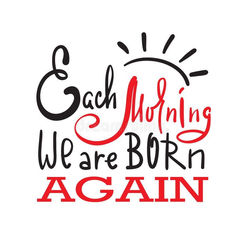 Varje morgon är vi födda igen - inspirera och det motivational citationstecknet Hand dragen härlig bokstäver vektor illustrationer