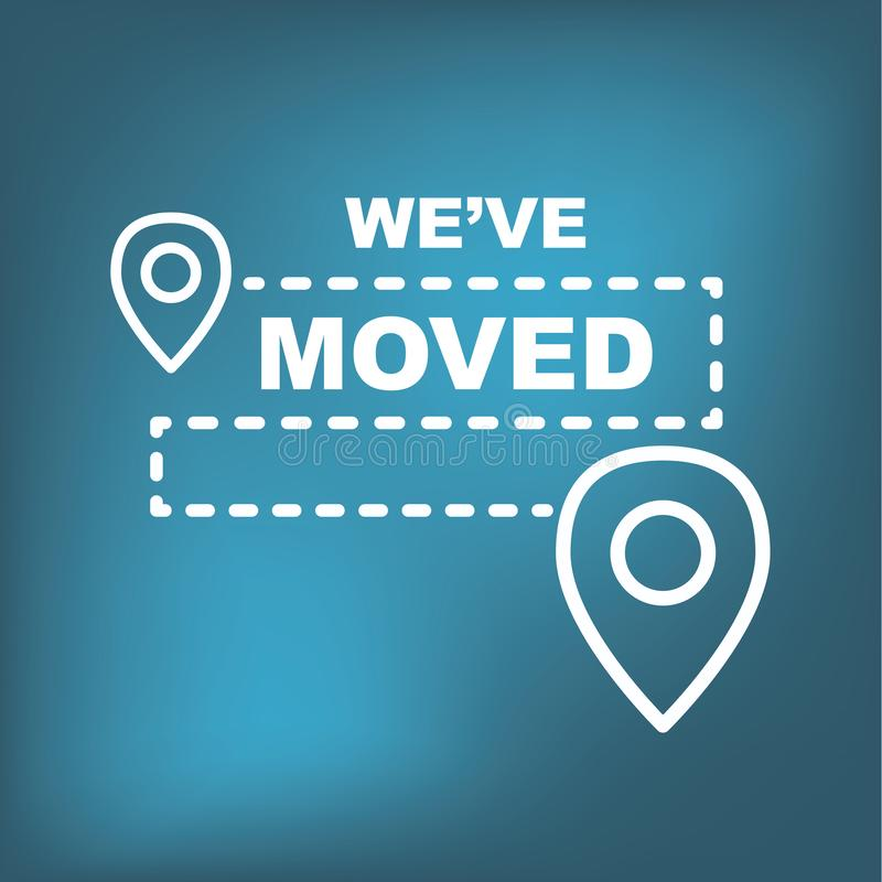 We`ve Moved Sign w Text Typography & icon to convey moving. We`ve Moved Sign with Text Typography and icon to convey moving stock illustration