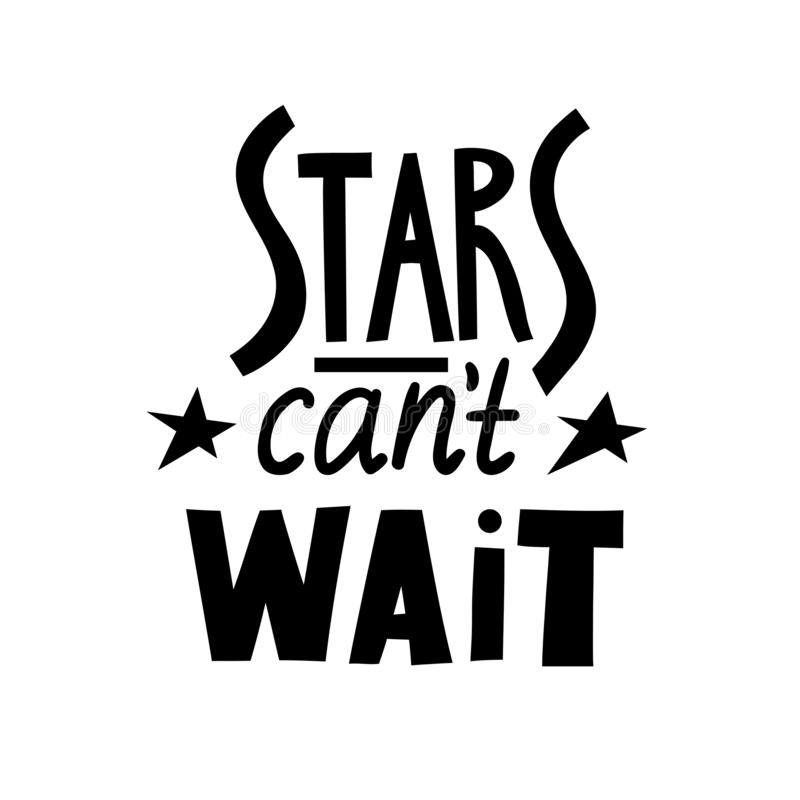 Vector black lettering poster Stars can`t wait.  vector illustration