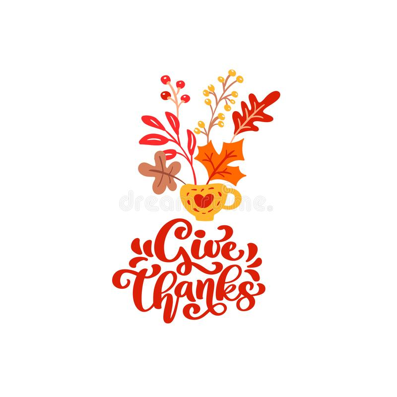Vector calligraphy lettering text Give Thanks and illustration of cup with yellow leaves, branches with berries. Thanksgiving Day concept stock illustration