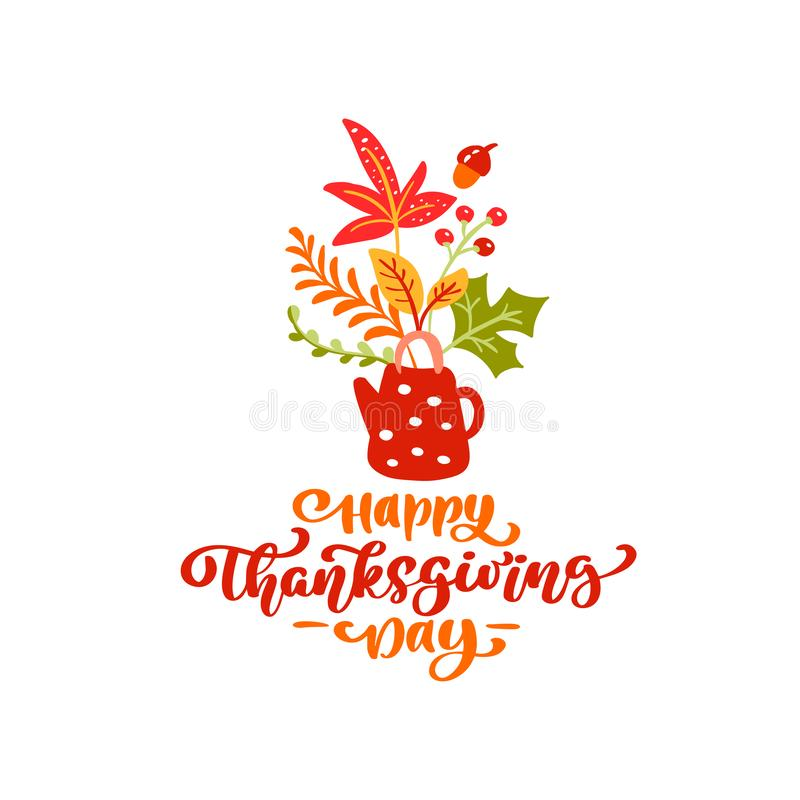 Vector calligraphy lettering text Happy Thanksgiving Day and illustration of teapot with yellow leaves, branches with. Berries. Thanksgiving Day concept vector illustration