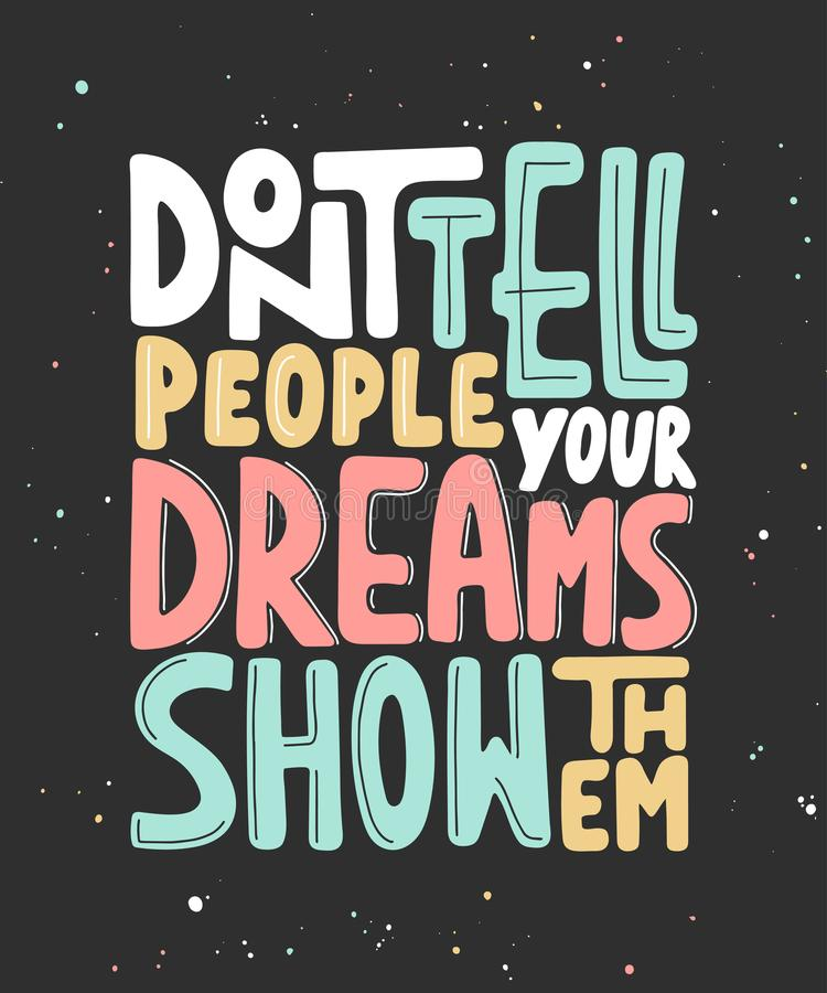 Vector card with hand drawn unique typography design element for greeting cards, prints and posters. Don`t tell people your dreams show them. Handwritten vector illustration