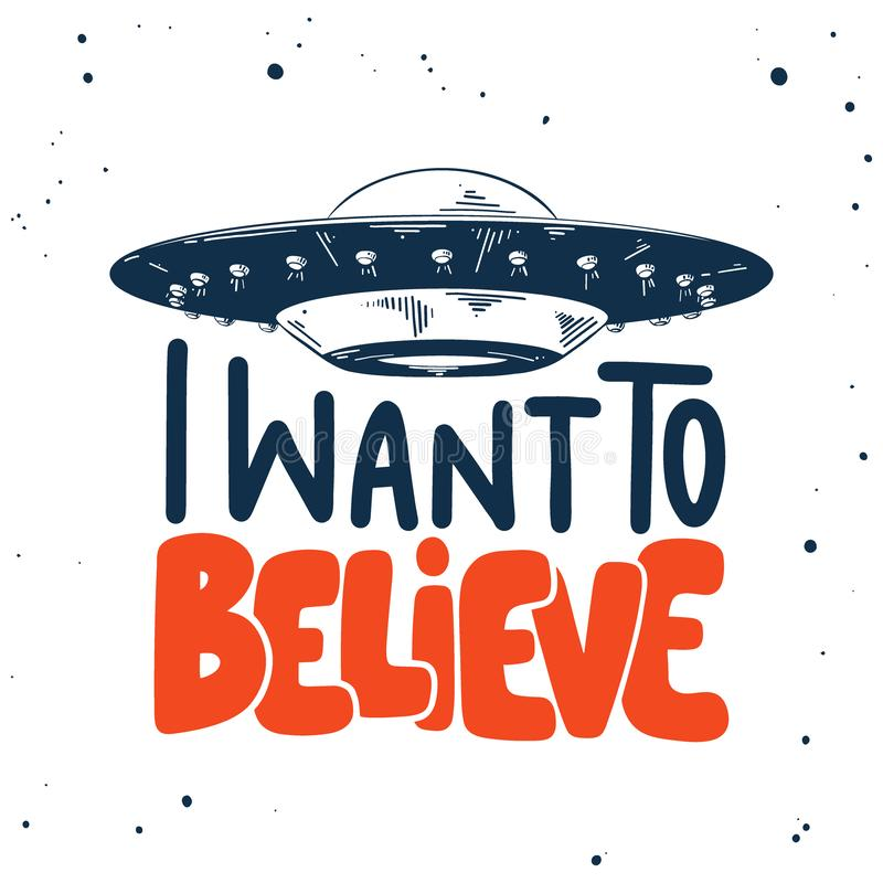 Hand drawn sketch of ufo with modern lettering on white background. I want to believe vector illustration