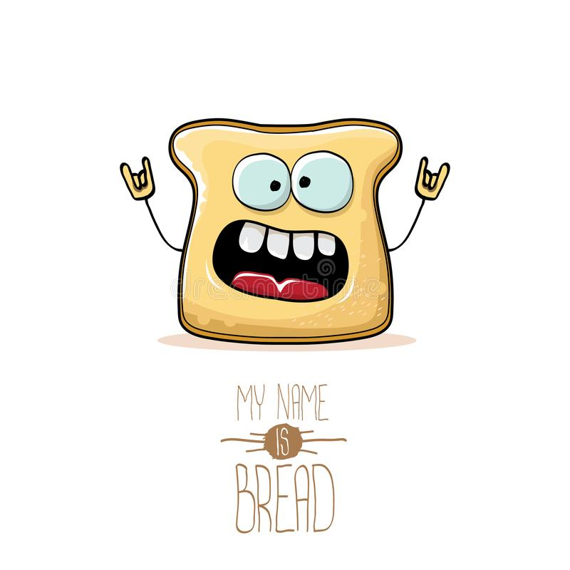 Vector funny cartoon cute sliced bread character isolated on white background. My name is bread concept illustration. Funky food character or bakery label vector illustration
