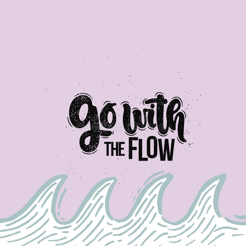 Go with the flow. Vector hand drawn illustration. Lettering phrases Go with the flow. Idea for poster, postcard stock illustration