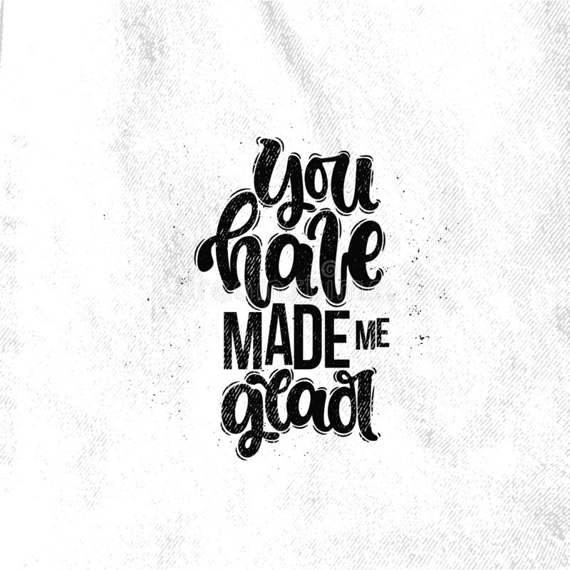 You have made me glad. Vector hand drawn illustration. Lettering phrases You have made me glad. Idea for poster, postcard stock illustration
