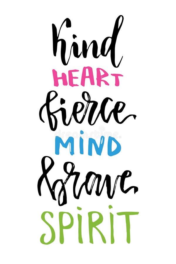 Vector hand lettering for t-shirt print or card design. Kind heart, fierce mind, brave spirit. Inspirational quote. Vector printa royalty free illustration