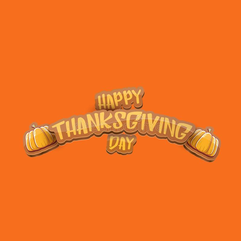 Vector cartoot Happy Thanksgiving day holiday label witn greeting text and orange pumpkin on orange background. Cartoon royalty free stock photo