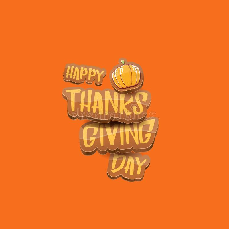 Vector cartoot Happy Thanksgiving day holiday label witn greeting text and orange pumpkin on orange background. Cartoon royalty free stock photography