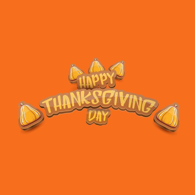 Vector cartoot Happy Thanksgiving day holiday label witn greeting text and orange pumpkin on orange background. Cartoon royalty free stock images
