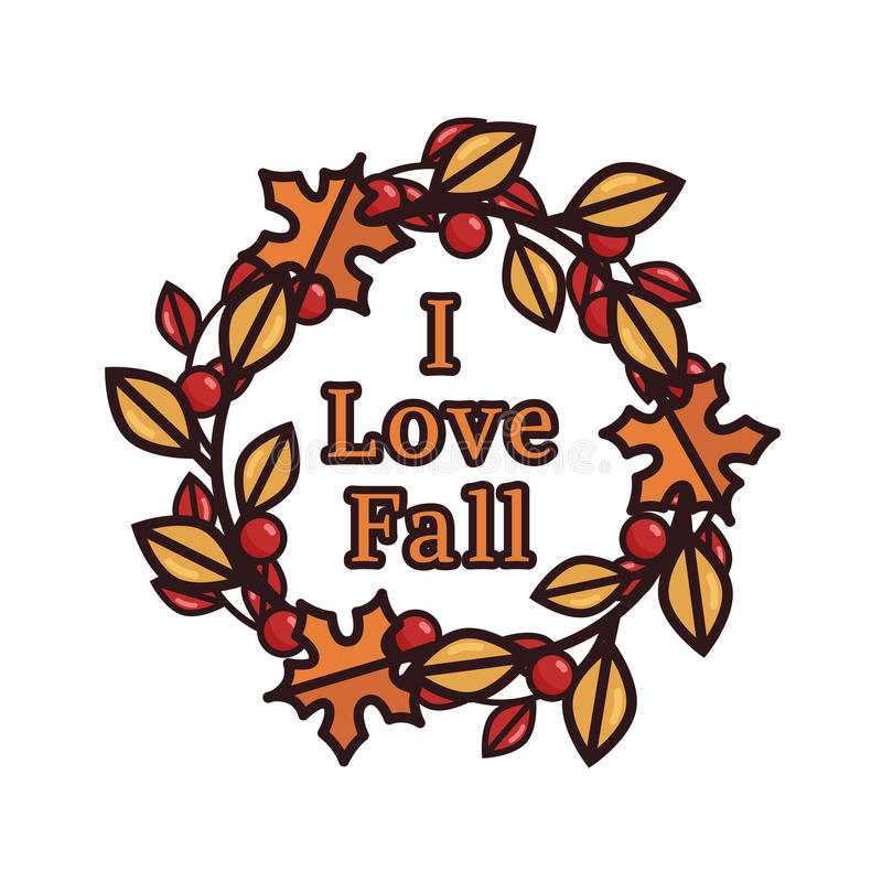 Vector illustration of an autumn wreath with text. Vector illustration of an autumn wreath with orange, red and yellow leaves and berries and I Love Fall text stock illustration