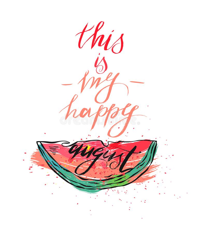 Vector illustration card with inscription this is my happy august and sliced watermelon.Calligraphic handwritten quote. On white isolated background vector illustration