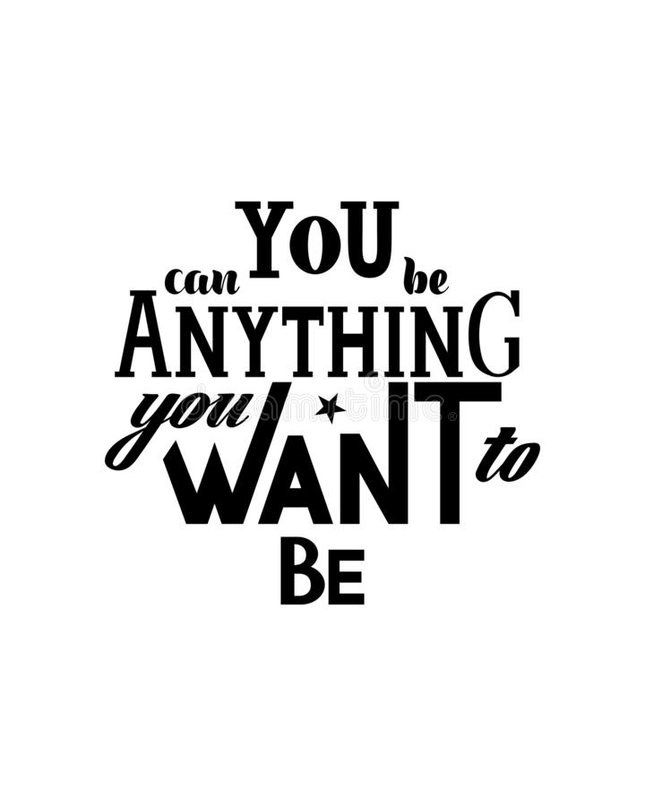 Vector Illustration with hand lettering - You can be anything you want to be vector illustration