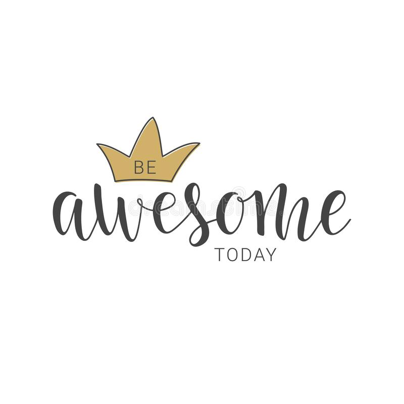 Handwritten lettering of Be Awesome Today on white background. Vector illustration. Handwritten lettering of Be Awesome Today. Objects isolated on white royalty free illustration