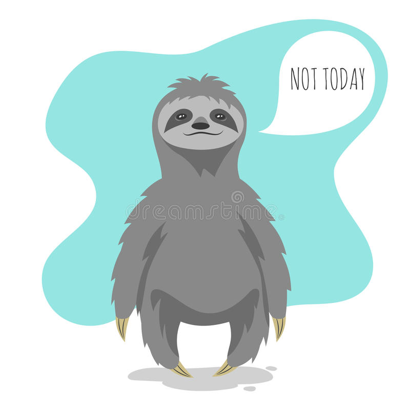 Vector illustration of lazy sloth with the speech bubble. And the words Not today in it. Vector print for t-shirt or poster design royalty free illustration