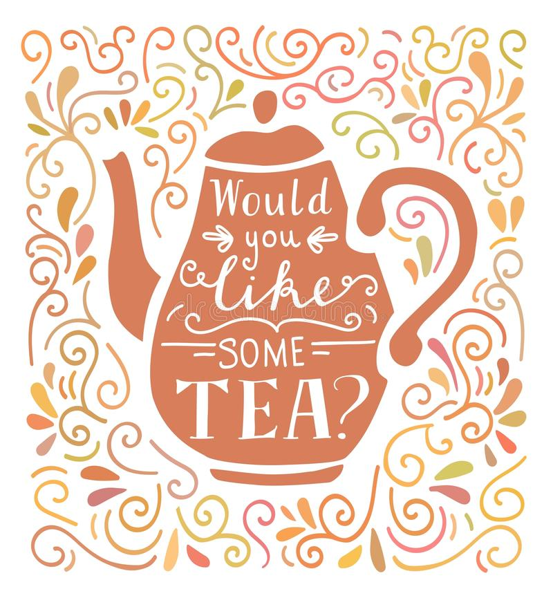 Vector lettering illustration with tea in paster colors. Would you like some tea. Vector illustration with hand lettering, pink tea pot silhouette and doodle royalty free illustration